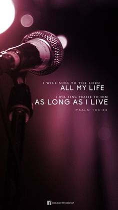 I will sing to The Lord all my life...