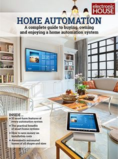 Home Automation: A Complete Guide to Buying, Owning and Enjoying a Home Automation System | The Wireless Home Security System