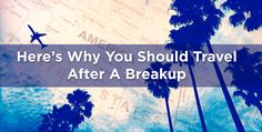 Here's Why You Should Travel After A Breakup