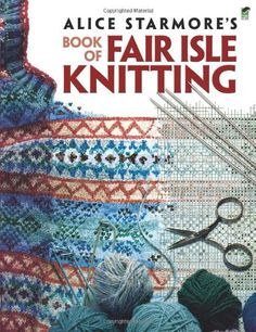 Alice Starmore's Book of Fair Isle Knitting (Dover Knitting, Crochet, Tatting, Lace) von Alice Starmore http://www.amazon.de/dp/0486472183/ref=cm_sw_r_pi_dp_cWbVvb0P03QD6