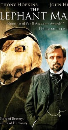 Directed by David Lynch.  With Anthony Hopkins, John Hurt, Anne Bancroft, John Gielgud. A Victorian surgeon rescues a heavily disfigured man who is mistreated while scraping a living as a side-show freak. Behind his monstrous facade, there is revealed a person of intelligence and sensitivity.