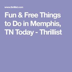 Fun Free Things To Do In Memphis Tn Today Thrillist