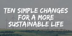Ten Simple Changes For A More Sustainable Life - Tread Lightly, Retire Early Sustainable Living, Sustainable Food, Sustainability Projects, Advice From A Caterpillar, Teaching Biology, Science Fair Projects, Early Retirement, Built Environment, Environmental Science