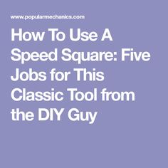 How To Use A Speed Square: Five Jobs for This Classic Tool from the DIY Guy