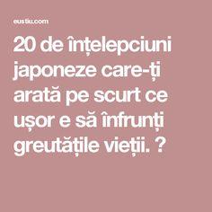 20 de înțelepciuni japoneze care-ți arată pe scurt ce ușor e să înfrunți greutățile vieții. ⋆ Qigong, Spiritual Life, Good To Know, Life Hacks, Spirituality, Mindfulness, Motivation, Health, Funny