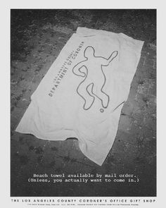 Read more: https://www.luerzersarchive.com/en/magazine/print-detail/6480.html Beach towel available by mail order. (Unless, you actually want to come in.) Tags: Karl Steinbrenner,Arnold Finnegan Martin, Virginia,Ian Barry,Steve Dolbinski,The LA County Coroner´s Office Gift Shop