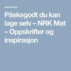 Påskegodt du kan lage selv – NRK Mat – Oppskrifter og inspirasjon