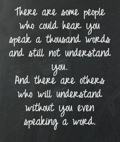 There are some people who will understand without you even speaking a word.