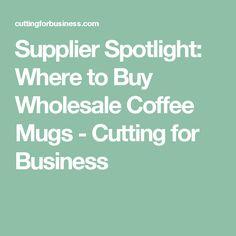 f6abf9c7b8d Supplier Spotlight: Where to Buy Wholesale Coffee Mugs