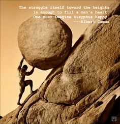 """""""The struggle itself toward the heights is enough to fill a man's heart. One must imagine Sisyphus happy."""" -Albert Camus [1090x1127] - Imgur"""