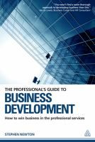 The professionals guide to business development [electronic resource] : how to win business in the professional services / Stephen Newton.