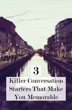 3 Killer Conversation Starters That Make You Memorable