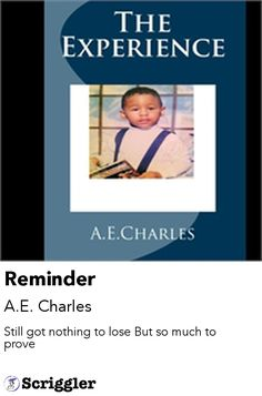 Reminder by A.E. Charles https://scriggler.com/detailPost/story/44842 Still got nothing to lose But so much to prove
