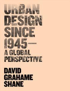 Wiley: Urban Design Since 1945: A Global Perspective - David Grahame Shane