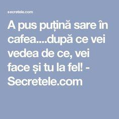 A pus puțină sare în cafea....după ce vei vedea de ce, vei face și tu la fel! - Secretele.com Salvia, Projects To Try, Healthy, Pandora, Sodas, Sage, Health