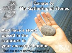 Donate to the event and have a stone placed in the sculpture in your ancestors honour. The Gathering of Stones, Ireland 2013
