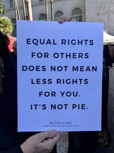 Equal rights for others does not mean less rights for you. It's not pie. Equal rights for others does not mean less rights for you. It's not pie. The Words, Motivation, Protest Signs, Protest Posters, Protest Art, Power To The People, Statements, Women Empowerment, Me Quotes