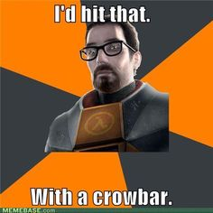 Hahaha I <2 Half-Life (yes,<2,no one in Valve can count to 3) :D