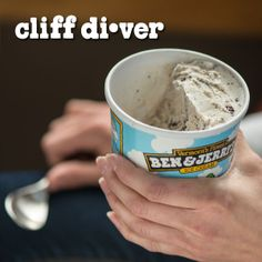 Cliff Diver: An ice cream eater known to dig down one side of the Ben & Jerry's pint.