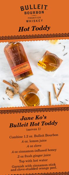 Brave the cold winter with a Bulleit Hot Toddy with cinnamon-infused honey. Recipe from Jane Ko.  Bulleit Hot Toddy Combine 1.2 oz Bulleit Bourbon, .4 oz lemon juice, .4 oz clove & cinnamon-infused honey, & .2 oz fresh ginger juice. Top w/ hot water & garnish w/ a cinnamon stick & a clove-studded orange peel.  Honey Stir 6 oz honey & 4 oz water over medium heat until dissolved. Add 2 tbsp cloves & 2 cinnamon sticks, increase heat & simmer 15 mins, stir occasionally. Refrigerate syrup until…