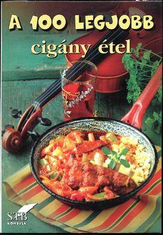 A 100 legjobb cigany kotet)(toro elza) 2006 Hungarian Recipes, Paella, Main Dishes, The 100, Vegetarian, Cooking, Ethnic Recipes, Desserts, Gypsy