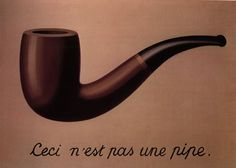 "The Treachery of Images ~ René Magritte, 1929 ""Ceci n'est pas une pipe."" ~ ""this is not a pipe.""  A study on how an image is not the reality, but an imitation of the perceived reality."