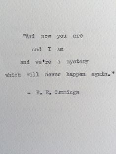 A personal favorite from my Etsy shop https://www.etsy.com/au/listing/245376961/ee-cummings-mystery-typewriter-quote