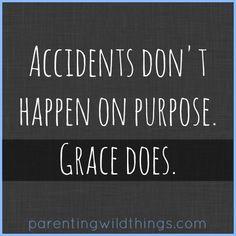 Grace happens on purpose.