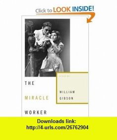 The Miracle Worker A Play William Gibson , ISBN-10: 1416590846  ,  , ASIN: B001OW5MVK , tutorials , pdf , ebook , torrent , downloads , rapidshare , filesonic , hotfile , megaupload , fileserve