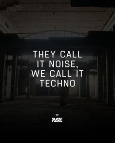 They call it noise, we call it Techno