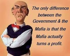 The only difference between the Government & the Mafia is that the Mafia actually turns a profit. Mafia, Thing 1, Adult Humor, Just For Laughs, Laugh Out Loud, Comedians, The Funny, Just In Case, Decir No