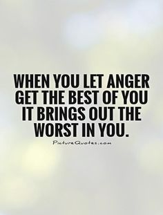 Image result for When one's temper gets the best of us, it reveals the worst of us