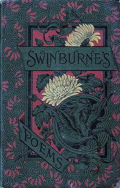 Swinburne's Poems, cover. Makes the book covers today look as garish and unimportant as. Book Cover Art, Book Cover Design, Book Design, Book Art, Victorian Books, Antique Books, Vintage Book Covers, Vintage Books, Illustration Art Nouveau
