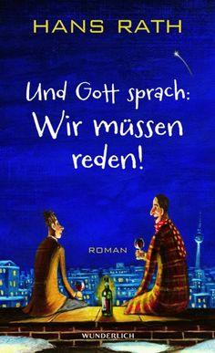 """Im Auftrag des Rowohlt Verlags haben wir mit dem Autor Hans Rath ein Interview zu seinem neuen Roman """"Und Gott sprach: Wir müssen reden!"""" geführt!"""
