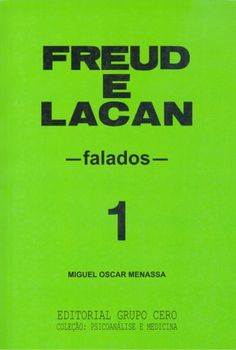 MENASSA, Miguel Oscar . Freud e Lacan : falados 1. Porto Alegre: Grupo Cero, 2007. 295 p.(Doação Juliana Lang Lima)