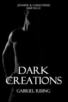 Dark Creations: Gabriel Rising (Part 1&2) by Jennifer Martucci, http://www.amazon.com/dp/B005XN8NKS/ref=cm_sw_r_pi_dp_YQYwrb0SKY2KA