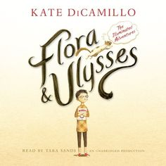 Flora and Ulysses: The Illuminated Adventures | [Kate DiCamillo]