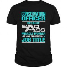 CONSERVATION OFFICER - BADASS NEW - #hoodies for women #funny tees. PURCHASE NOW => https://www.sunfrog.com/LifeStyle/CONSERVATION-OFFICER--BADASS-NEW-Black-Guys.html?60505