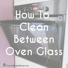 A Typical English Home: How To Clean Between Oven Glass