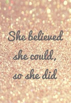 She believed she could, so she did! BOOM!