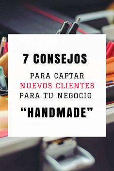"7 consejos para captar nuevos clientes para tu negocio ""handmade"" #artesania #handmade #hechoamano #marketing #etsy"