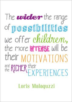 This quote reflects the Reggio Emilia indoor and out door environment because the more possibilities children have in the environment, the more they will explore and hence have more experiences. The more varied experiences they have the more they learn. Kindergarten Quotes, Preschool Quotes, Teaching Quotes, Education Quotes For Teachers, Quotes For Students, Quotes For Kids, Quotes Children, Preschool Ideas, Education Posters