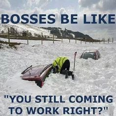 Bosses be like, You Still Coming To Work, Right