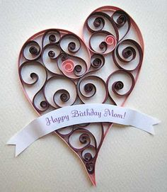 Love this quilling pattern. would make a lovely Valentine's card, too. Birthday Cards For Mom, Happy Birthday Mom, Birthday Gifts, 60th Birthday, Toilet Paper Roll Art, Toilet Paper Roll Crafts, Quilling Cards, Paper Quilling, Cadeau Parents