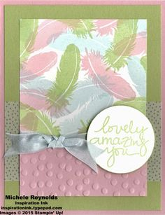 Lovely Amazing You Lovely Feathers by Michelerey - Cards and Paper Crafts at Splitcoaststampers