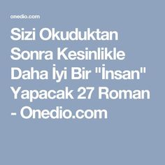 "Sizi Okuduktan Sonra Kesinlikle Daha İyi Bir ""İnsan"" Yapacak 27 Roman - Onedio.com Reading Lists, Book Lists, Books To Read, My Books, Film Books, Inspirational Videos, Love Book, Great Books, Book Recommendations"