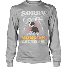 BADGER Sorry I'm Late With BADGER, Order HERE ==> https://www.sunfrog.com/Pets/127825327-792486449.html?8273, Please tag & share with your friends who would love it,badminton outfit, traditional archery, archery women#xmasgifts, #decor, #humor  #legging #shirts #ideas #popular #shop #goat #sheep #dogs #cats #elephant #pets #art #cars #motorcycles #celebrities #DIY #crafts #design #food #drink #gardening #geek #hair #beauty #health #fitness