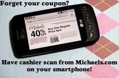 if you forget your Michaels coupon, have it scanned from your phone - I ALWAYS do this! (hobby lobby too)