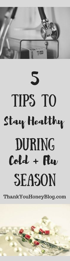 5 Tips to Stay Healthy During Cold + Flu Season. Click through & PIN IT! Follow Us on Pinterest + Subscribe to ThankYouHoneyBlog{dot}com, 5 Ways to Stay Healthy During Cold & Flu Season, Cold & Flu, Healthy living, Tips