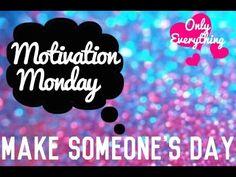 Motivation Monday: Make Someone's Day - YouTube